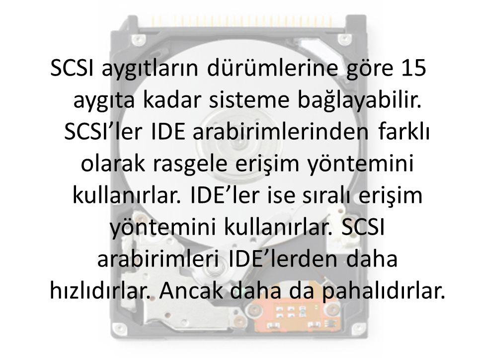 SCSI aygıtların dürümlerine göre 15 aygıta kadar sisteme bağlayabilir. SCSI'ler IDE arabirimlerinden farklı olarak rasgele erişim yöntemini kullanırla