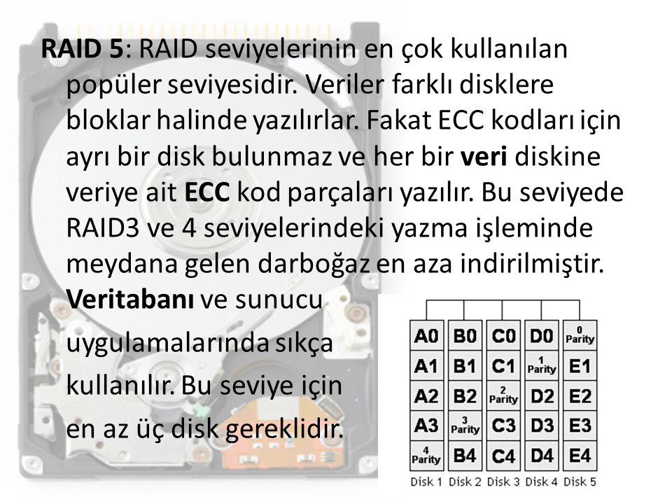 RAID 5: RAID seviyelerinin en çok kullanılan popüler seviyesidir. Veriler farklı disklere bloklar halinde yazılırlar. Fakat ECC kodları için ayrı bir