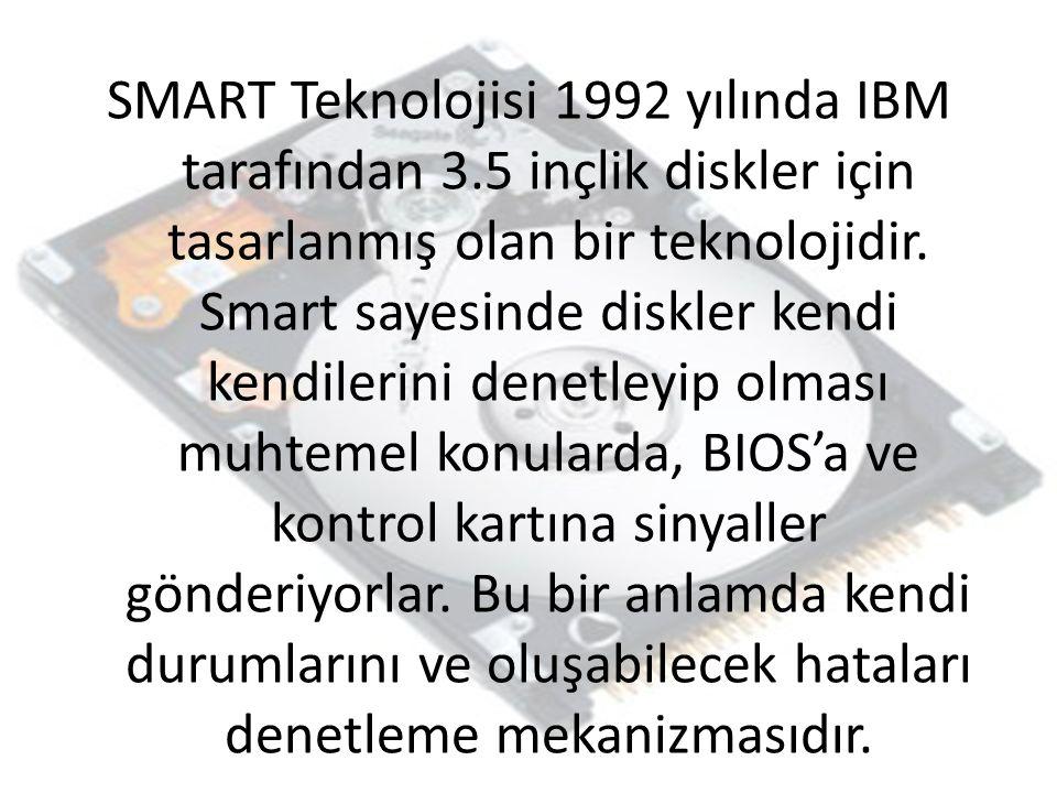 SMART Teknolojisi 1992 yılında IBM tarafından 3.5 inçlik diskler için tasarlanmış olan bir teknolojidir.