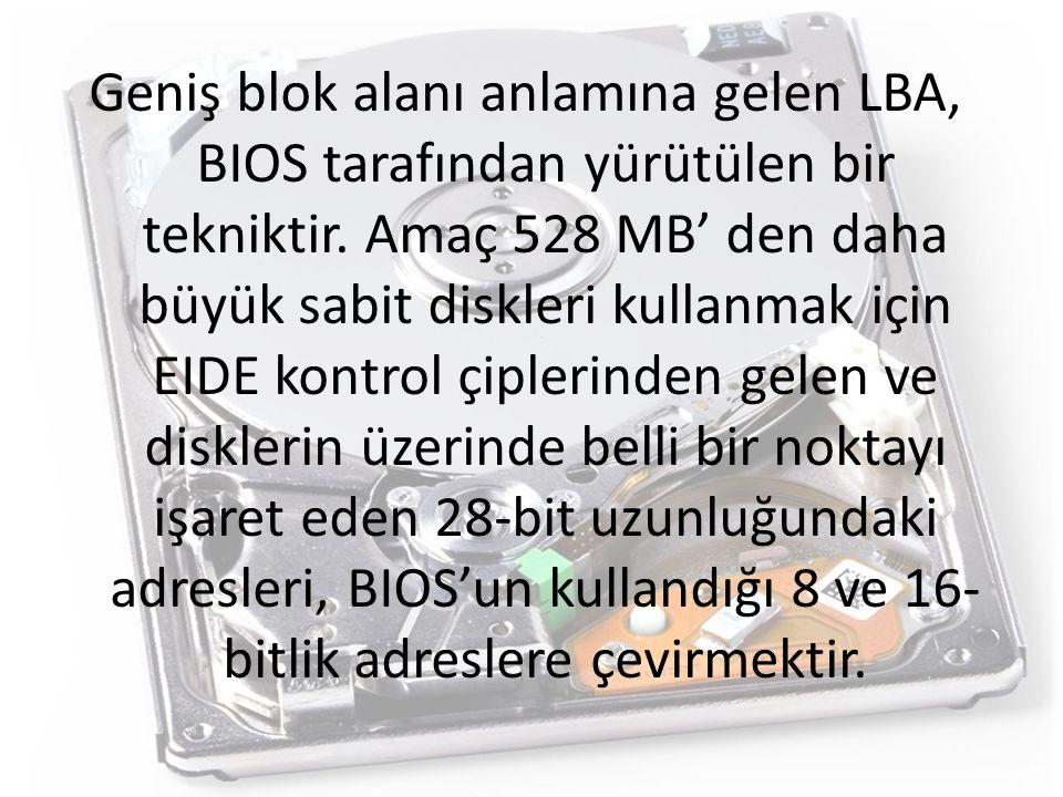 Geniş blok alanı anlamına gelen LBA, BIOS tarafından yürütülen bir tekniktir. Amaç 528 MB' den daha büyük sabit diskleri kullanmak için EIDE kontrol ç