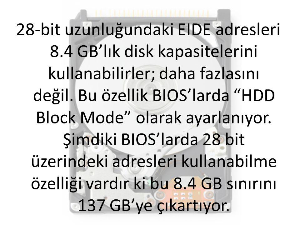 """28-bit uzunluğundaki EIDE adresleri 8.4 GB'lık disk kapasitelerini kullanabilirler; daha fazlasını değil. Bu özellik BIOS'larda """"HDD Block Mode"""" olara"""
