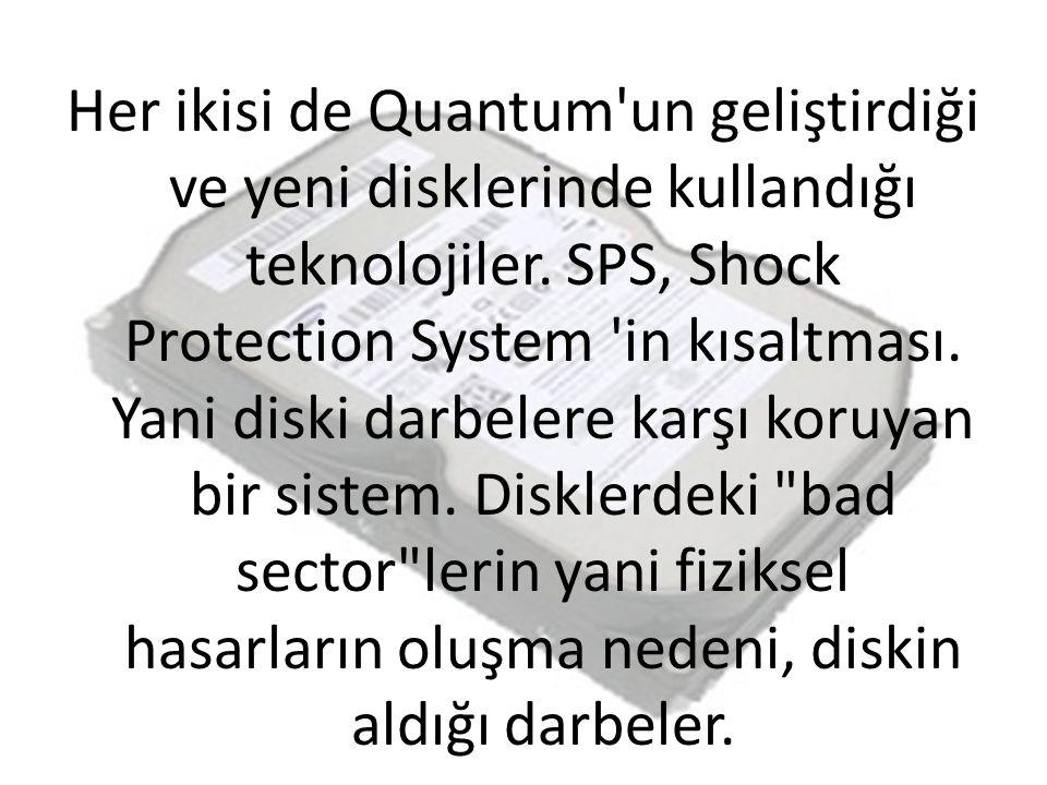 Her ikisi de Quantum un geliştirdiği ve yeni disklerinde kullandığı teknolojiler.