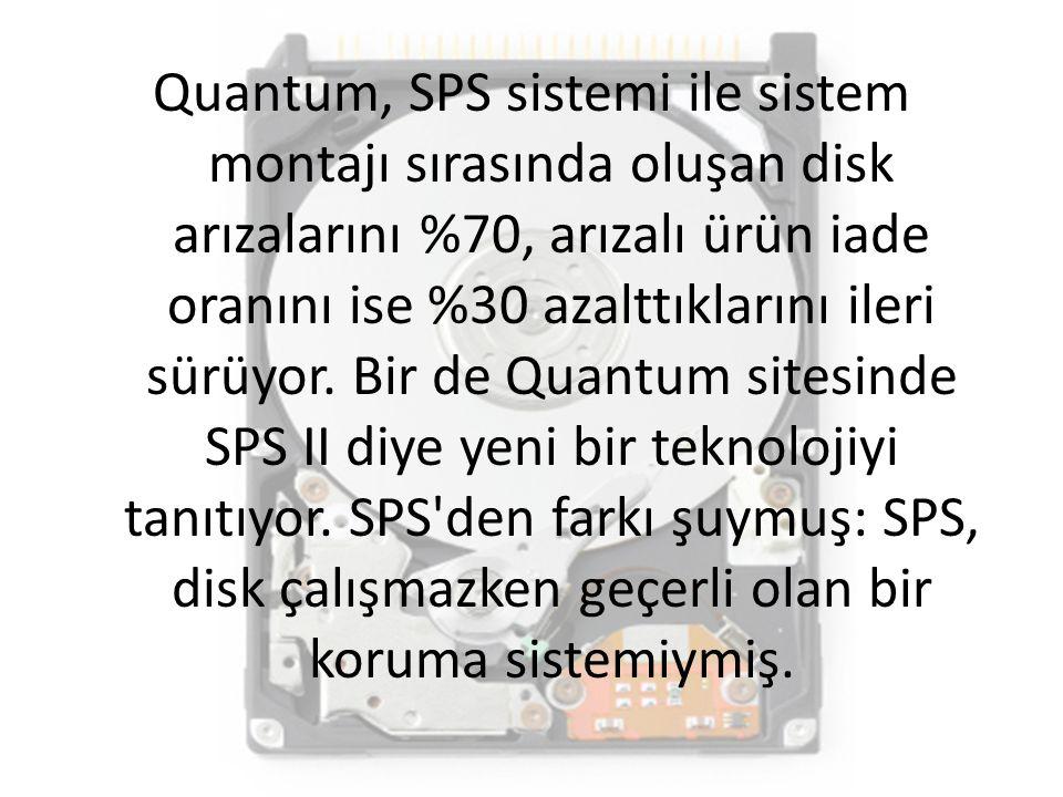 Quantum, SPS sistemi ile sistem montajı sırasında oluşan disk arızalarını %70, arızalı ürün iade oranını ise %30 azalttıklarını ileri sürüyor. Bir de