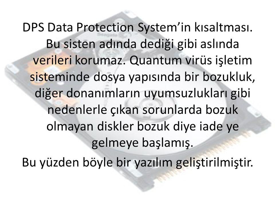 DPS Data Protection System'in kısaltması. Bu sisten adında dediği gibi aslında verileri korumaz. Quantum virüs işletim sisteminde dosya yapısında bir