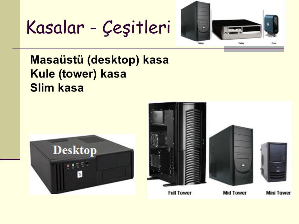 Kasalar - Çeşitleri Masaüstü (desktop) kasa Kule (tower) kasa Slim kasa