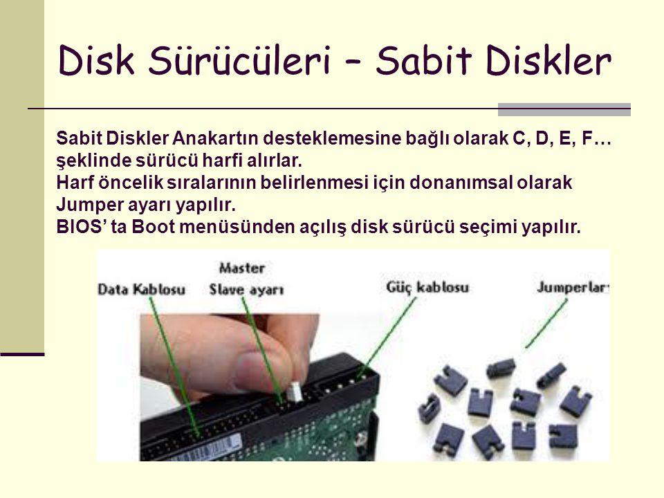 Disk Sürücüleri – Sabit Diskler Sabit Diskler Anakartın desteklemesine bağlı olarak C, D, E, F… şeklinde sürücü harfi alırlar. Harf öncelik sıralarını