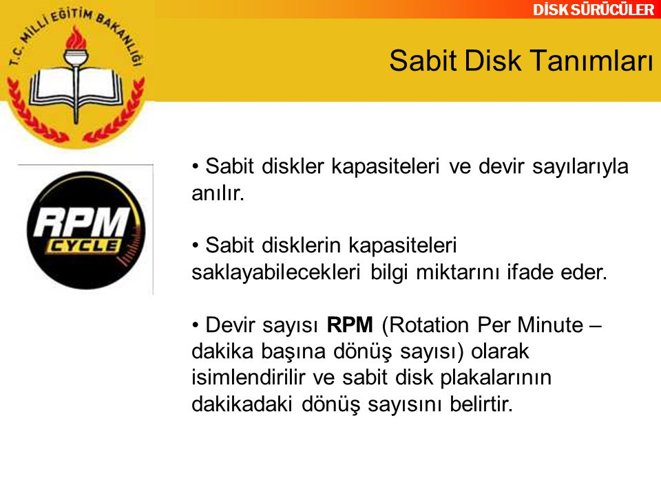 DİSK SÜRÜCÜLER Sabit Disk Tanımları Sabit diskler kapasiteleri ve devir sayılarıyla anılır. Sabit disklerin kapasiteleri saklayabilecekleri bilgi mikt