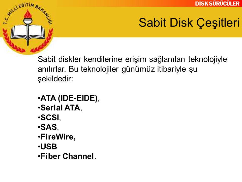 DİSK SÜRÜCÜLER Sabit Disk Çeşitleri Sabit diskler kendilerine erişim sağlanılan teknolojiyle anılırlar. Bu teknolojiler günümüz itibariyle şu şekilded