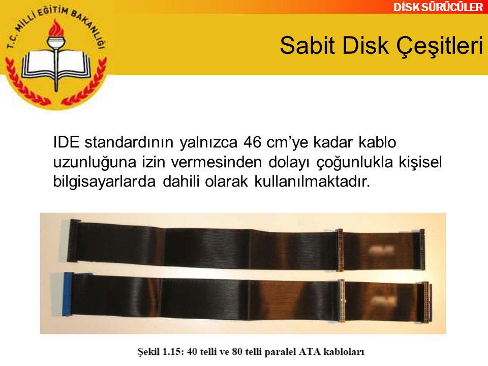 DİSK SÜRÜCÜLER Sabit Disk Çeşitleri IDE standardının yalnızca 46 cm'ye kadar kablo uzunluğuna izin vermesinden dolayı çoğunlukla kişisel bilgisayarlar