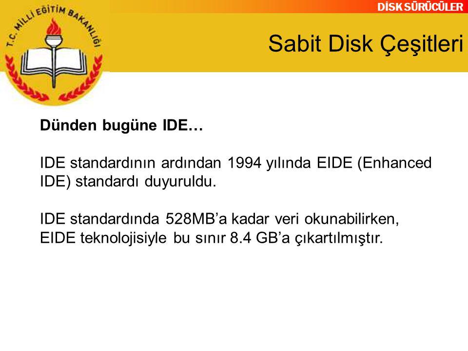 DİSK SÜRÜCÜLER Sabit Disk Çeşitleri Dünden bugüne IDE… IDE standardının ardından 1994 yılında EIDE (Enhanced IDE) standardı duyuruldu. IDE standardınd