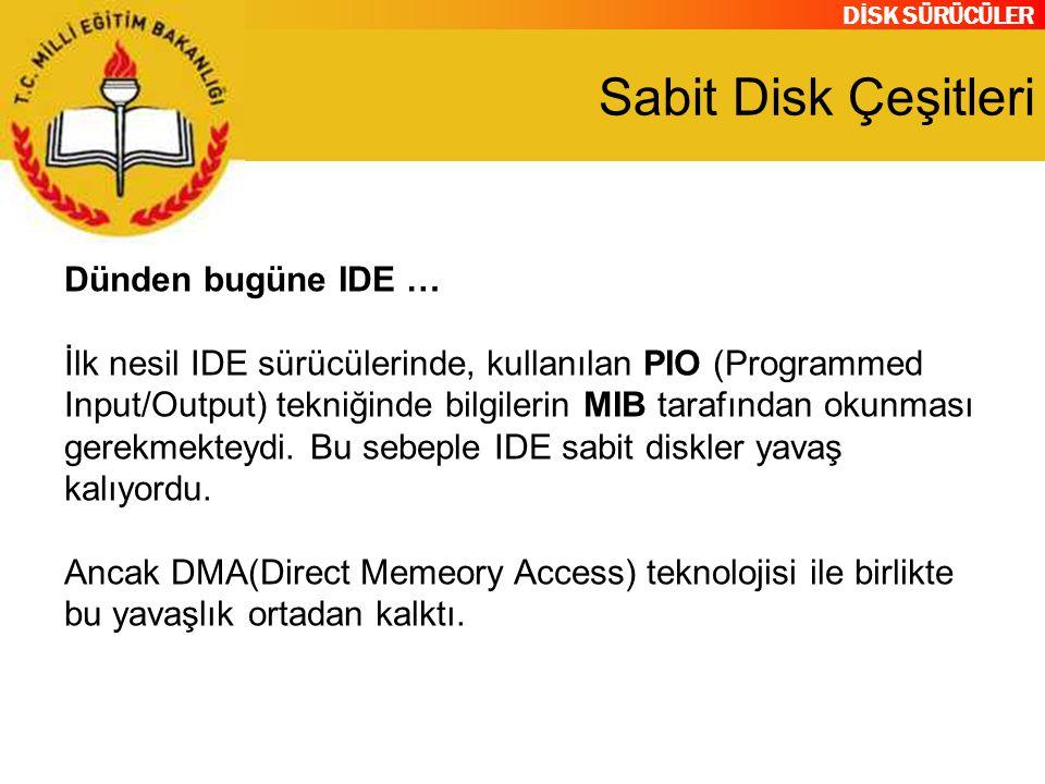 DİSK SÜRÜCÜLER Sabit Disk Çeşitleri Dünden bugüne IDE … İlk nesil IDE sürücülerinde, kullanılan PIO (Programmed Input/Output) tekniğinde bilgilerin MI