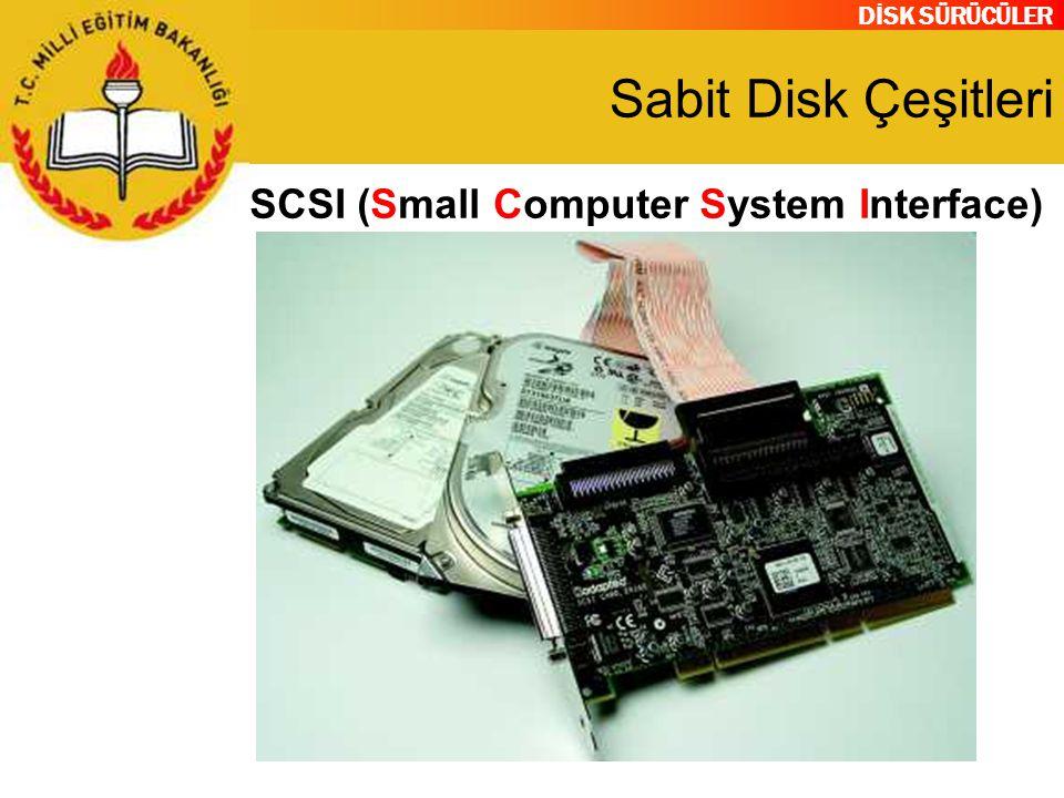 DİSK SÜRÜCÜLER Sabit Disk Çeşitleri SCSI (Small Computer System Interface)