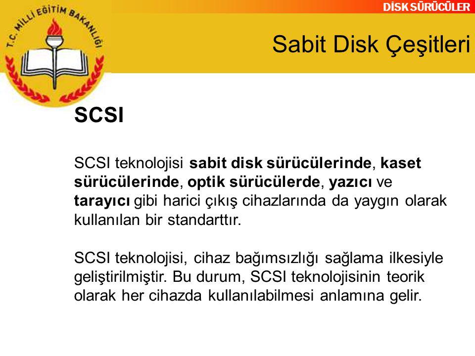DİSK SÜRÜCÜLER Sabit Disk Çeşitleri SCSI SCSI teknolojisi sabit disk sürücülerinde, kaset sürücülerinde, optik sürücülerde, yazıcı ve tarayıcı gibi ha