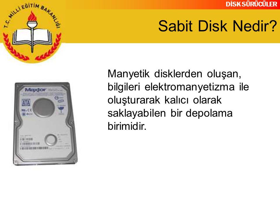 DİSK SÜRÜCÜLER Manyetik disklerden oluşan, bilgileri elektromanyetizma ile oluşturarak kalıcı olarak saklayabilen bir depolama birimidir. Sabit Disk N
