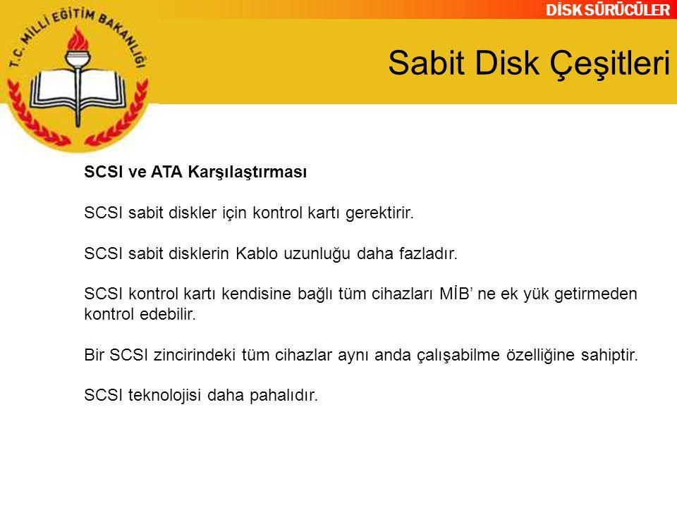 DİSK SÜRÜCÜLER Sabit Disk Çeşitleri SCSI ve ATA Karşılaştırması SCSI sabit diskler için kontrol kartı gerektirir. SCSI sabit disklerin Kablo uzunluğu