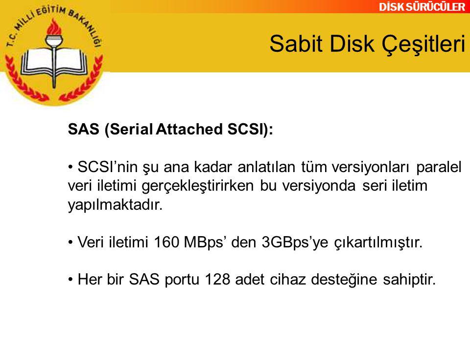 DİSK SÜRÜCÜLER Sabit Disk Çeşitleri SAS (Serial Attached SCSI): SCSI'nin şu ana kadar anlatılan tüm versiyonları paralel veri iletimi gerçekleştirirke