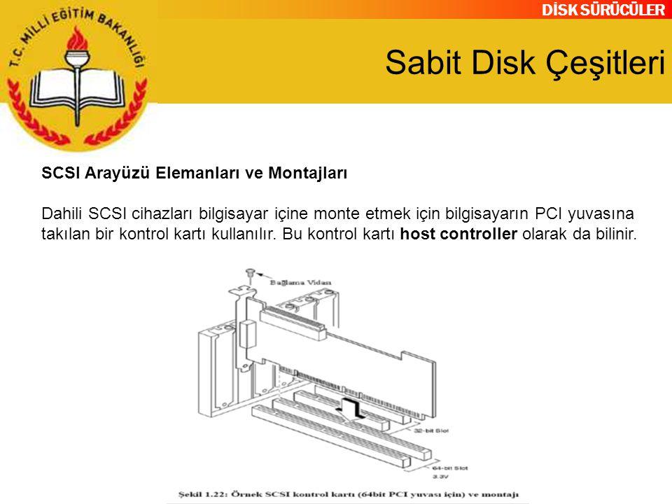 DİSK SÜRÜCÜLER Sabit Disk Çeşitleri SCSI Arayüzü Elemanları ve Montajları Dahili SCSI cihazları bilgisayar içine monte etmek için bilgisayarın PCI yuv
