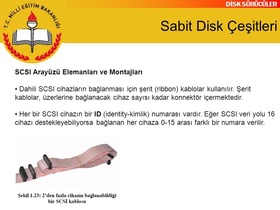 DİSK SÜRÜCÜLER Sabit Disk Çeşitleri SCSI Arayüzü Elemanları ve Montajları Dahili SCSI cihazların bağlanması için şerit (ribbon) kablolar kullanılır. Ş