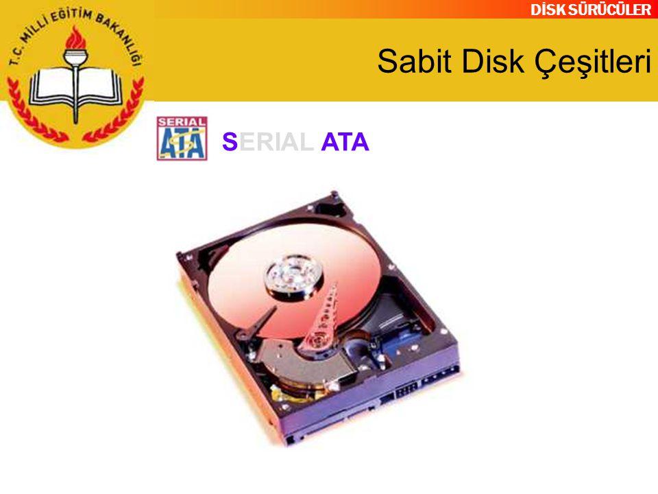 DİSK SÜRÜCÜLER Sabit Disk Çeşitleri SERIAL ATA