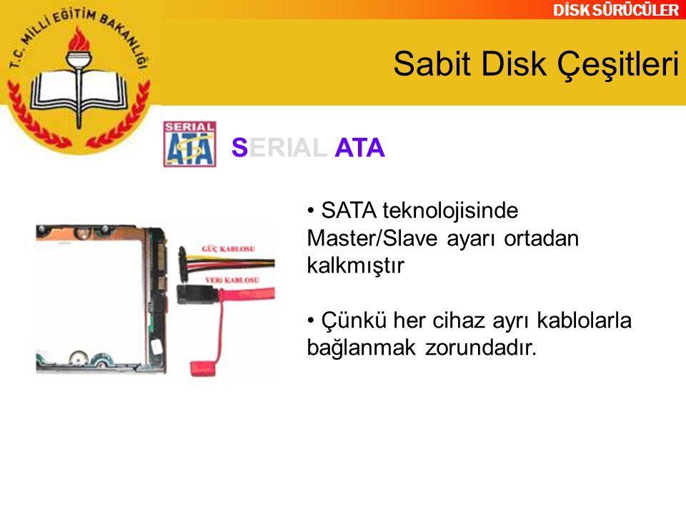DİSK SÜRÜCÜLER Sabit Disk Çeşitleri SATA teknolojisinde Master/Slave ayarı ortadan kalkmıştır Çünkü her cihaz ayrı kablolarla bağlanmak zorundadır. SE