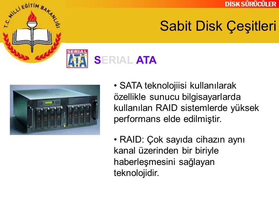 DİSK SÜRÜCÜLER Sabit Disk Çeşitleri SATA teknolojiisi kullanılarak özellikle sunucu bilgisayarlarda kullanılan RAID sistemlerde yüksek performans elde