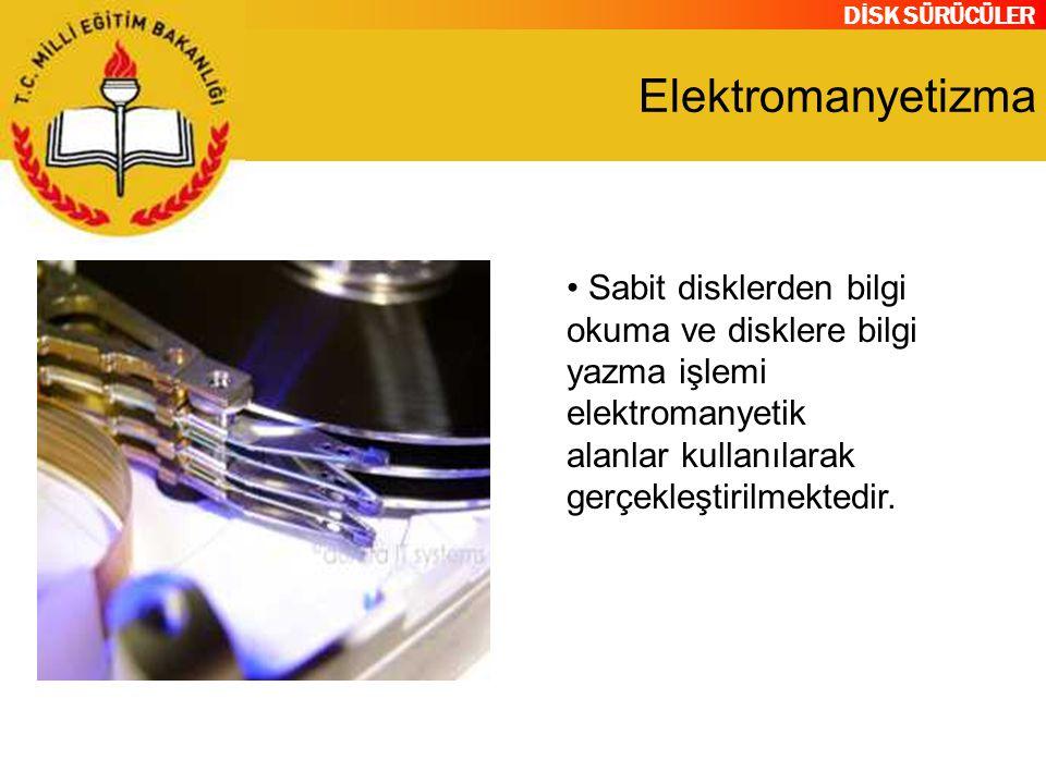 DİSK SÜRÜCÜLER Elektromanyetizma Sabit disklerden bilgi okuma ve disklere bilgi yazma işlemi elektromanyetik alanlar kullanılarak gerçekleştirilmekted
