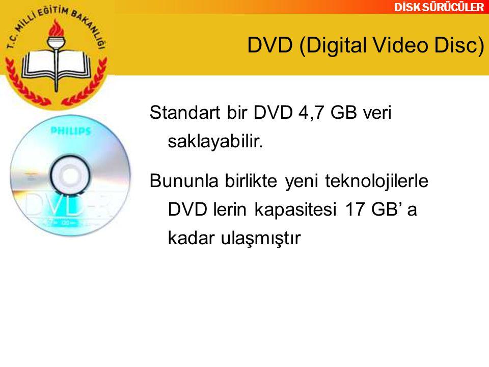 DİSK SÜRÜCÜLER DVD (Digital Video Disc) Standart bir DVD 4,7 GB veri saklayabilir. Bununla birlikte yeni teknolojilerle DVD lerin kapasitesi 17 GB' a