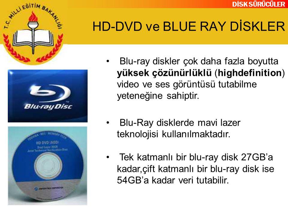 DİSK SÜRÜCÜLER HD-DVD ve BLUE RAY DİSKLER Blu-ray diskler çok daha fazla boyutta yüksek çözünürlüklü (highdefinition) video ve ses görüntüsü tutabilme