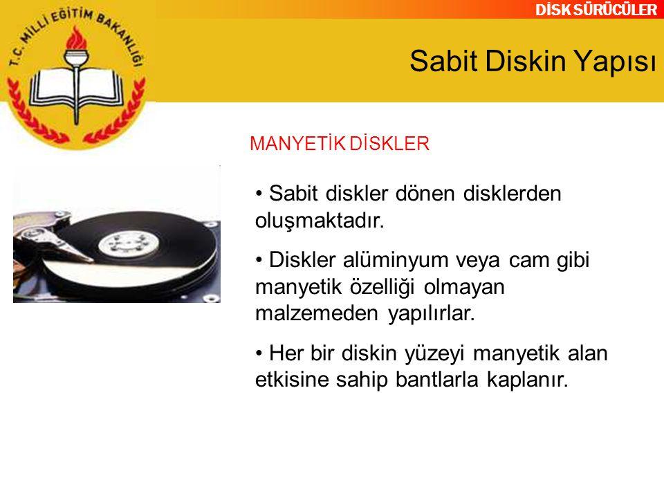 DİSK SÜRÜCÜLER Sabit Diskin Yapısı Sabit diskler dönen disklerden oluşmaktadır. Diskler alüminyum veya cam gibi manyetik özelliği olmayan malzemeden y