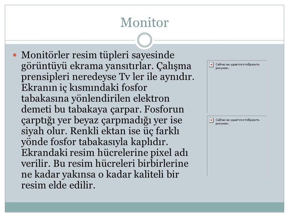 Monitor Monitörler resim tüpleri sayesinde görüntüyü ekrama yansıtırlar.