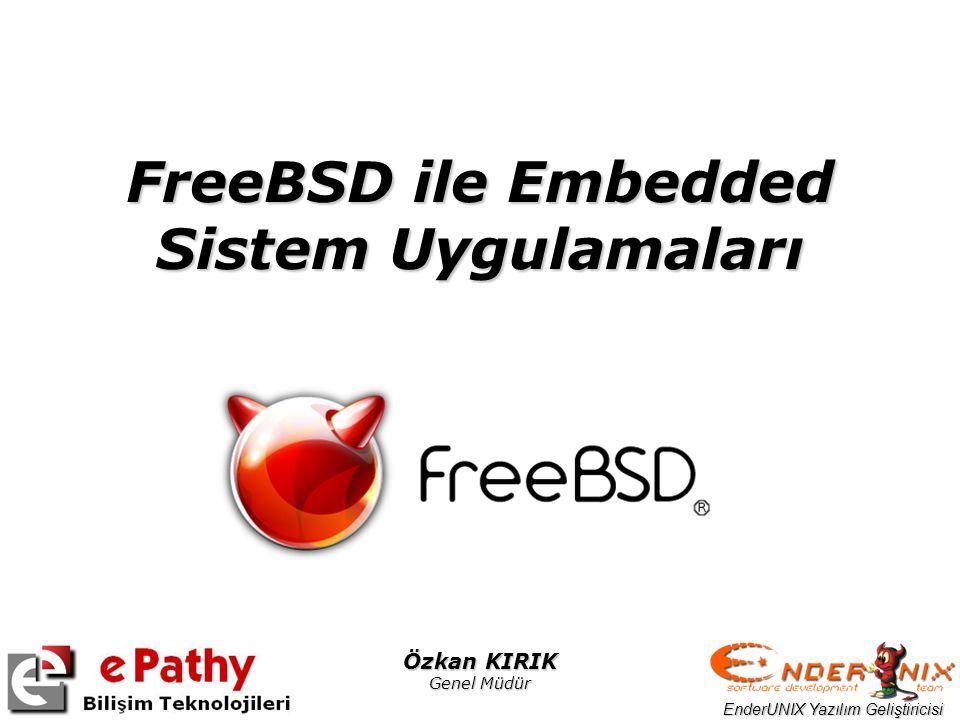 EnderUNIX Yazılım Geliştiricisi Özkan KIRIK Genel Müdür FreeBSD ile Embedded Sistem Uygulamaları