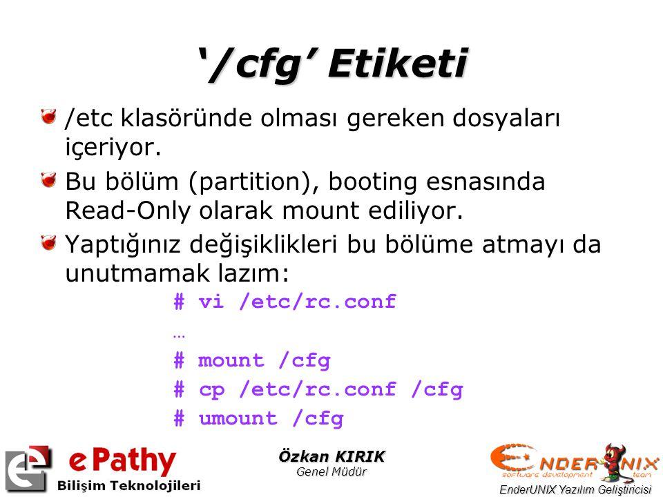 EnderUNIX Yazılım Geliştiricisi Özkan KIRIK Genel Müdür '/cfg' Etiketi /etc klasöründe olması gereken dosyaları içeriyor. Bu bölüm (partition), bootin