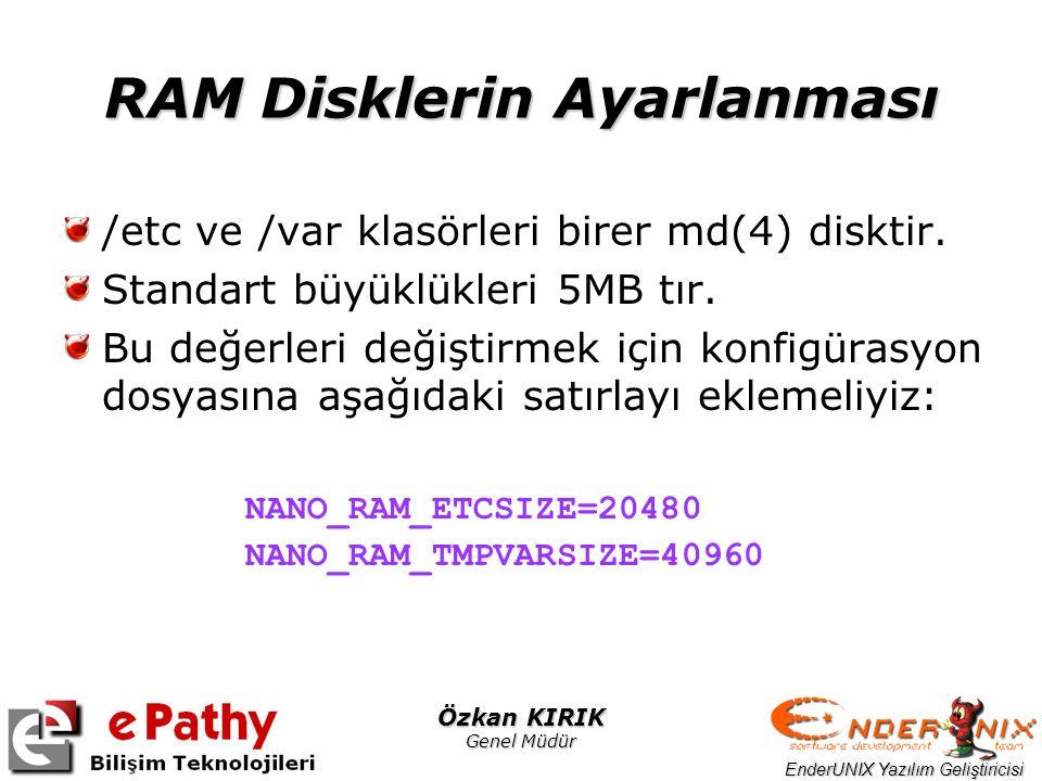 EnderUNIX Yazılım Geliştiricisi Özkan KIRIK Genel Müdür RAM Disklerin Ayarlanması /etc ve /var klasörleri birer md(4) disktir. Standart büyüklükleri 5
