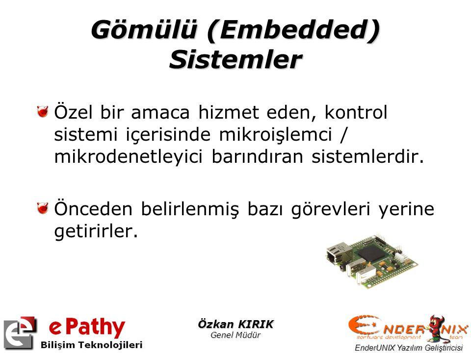 EnderUNIX Yazılım Geliştiricisi Özkan KIRIK Genel Müdür Gömülü (Embedded) Sistemler Özel bir amaca hizmet eden, kontrol sistemi içerisinde mikroişlemci / mikrodenetleyici barındıran sistemlerdir.