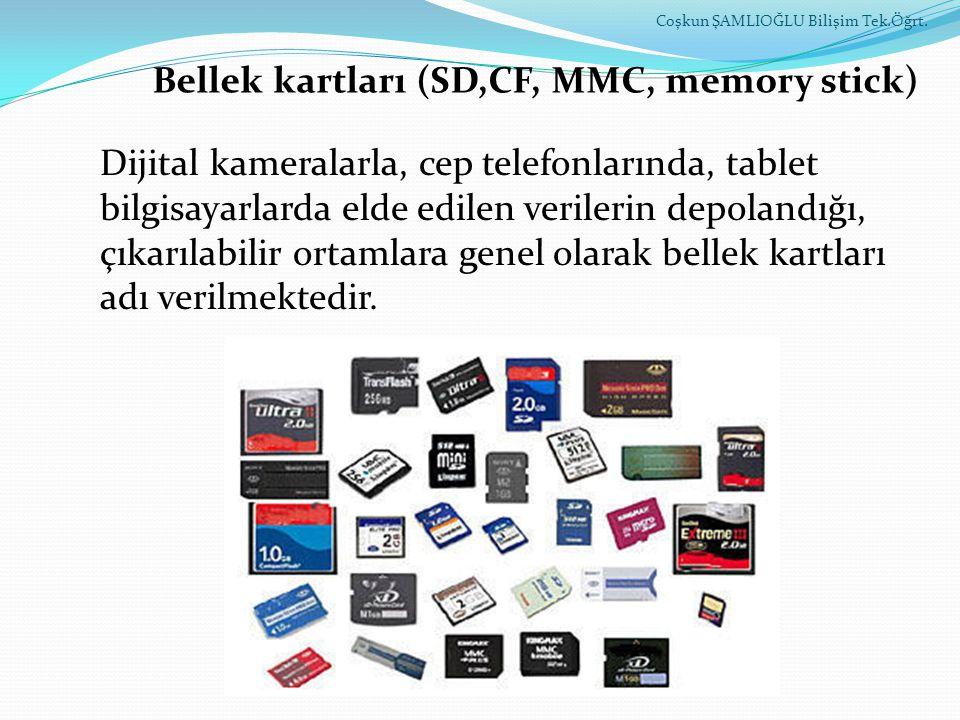 Bellek kartları (SD,CF, MMC, memory stick) Dijital kameralarla, cep telefonlarında, tablet bilgisayarlarda elde edilen verilerin depolandığı, çıkarıla