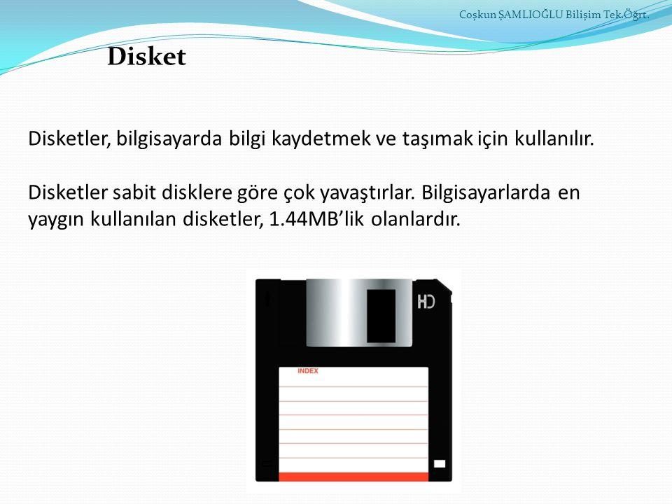 Disket Disketler, bilgisayarda bilgi kaydetmek ve taşımak için kullanılır. Disketler sabit disklere göre çok yavaştırlar. Bilgisayarlarda en yaygın ku