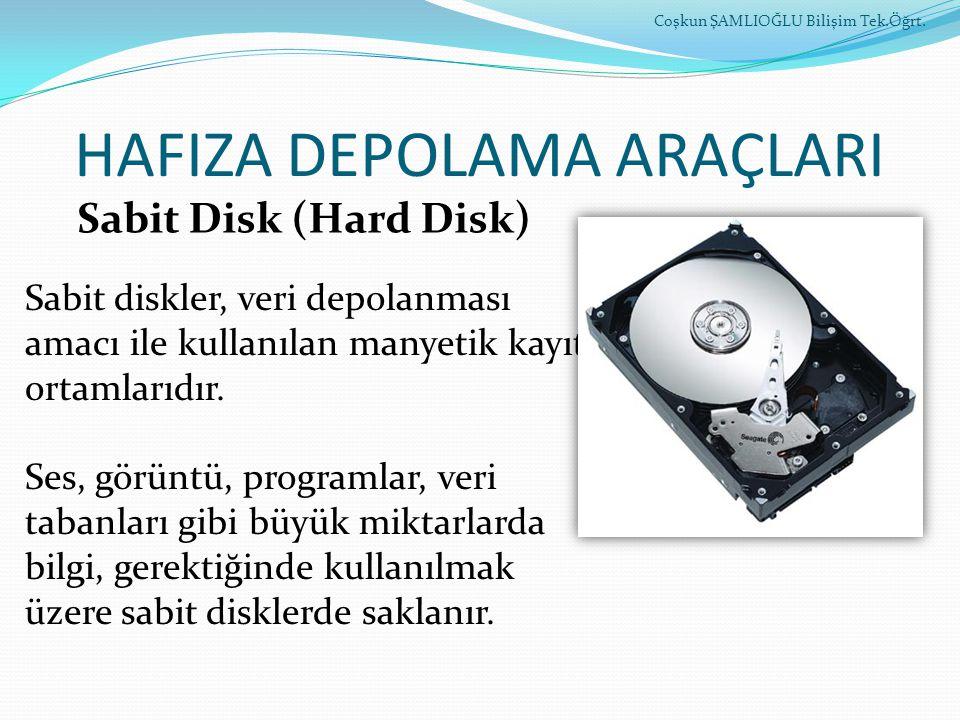 HAFIZA DEPOLAMA ARAÇLARI Coşkun ŞAMLIOĞLU Bilişim Tek.Öğrt. Sabit diskler, veri depolanması amacı ile kullanılan manyetik kayıt ortamlarıdır. Ses, gör