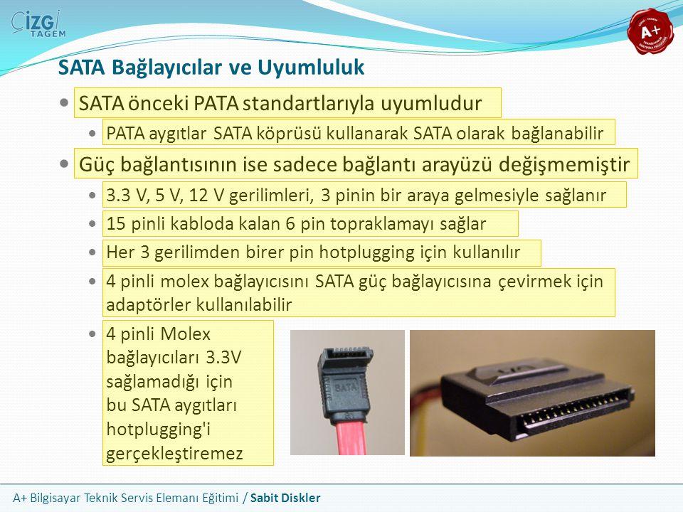 A+ Bilgisayar Teknik Servis Elemanı Eğitimi / Sabit Diskler SATA Bağlayıcılar ve Uyumluluk SATA önceki PATA standartlarıyla uyumludur PATA aygıtlar SA