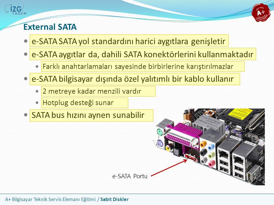 A+ Bilgisayar Teknik Servis Elemanı Eğitimi / Sabit Diskler e-SATA SATA yol standardını harici aygıtlara genişletir e-SATA aygıtlar da, dahili SATA ko