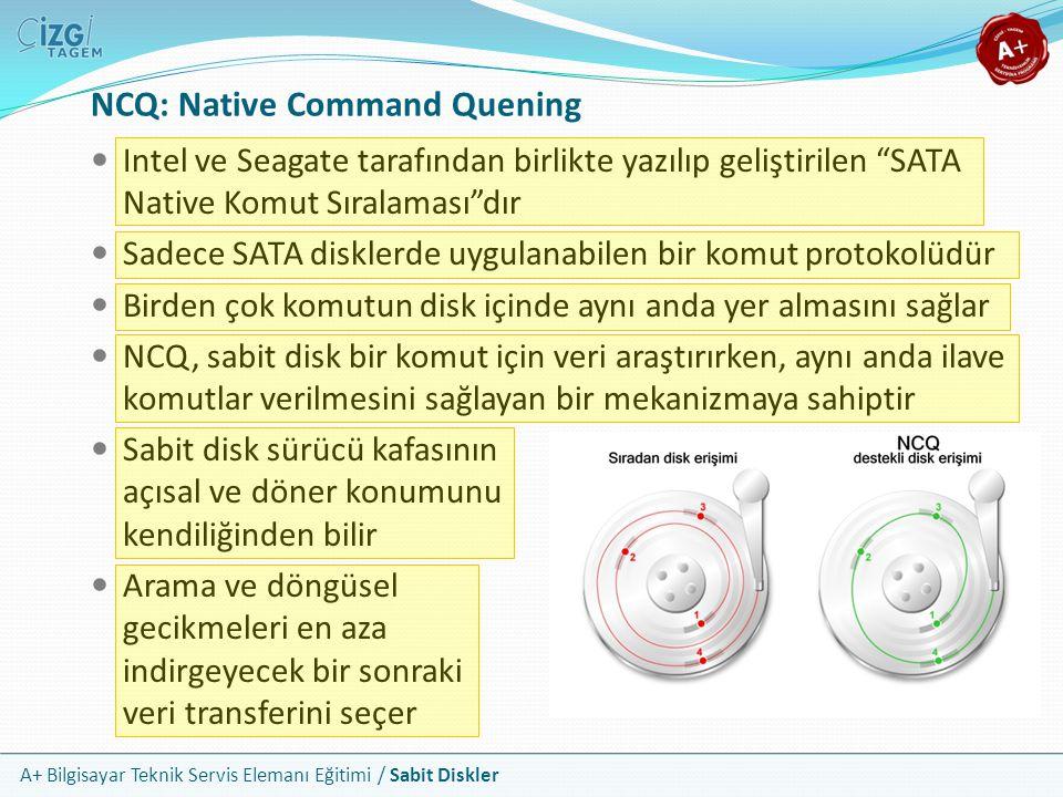 """A+ Bilgisayar Teknik Servis Elemanı Eğitimi / Sabit Diskler NCQ: Native Command Quening Intel ve Seagate tarafından birlikte yazılıp geliştirilen """"SAT"""