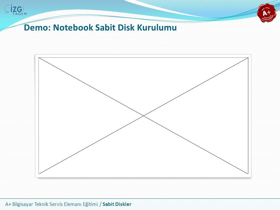 A+ Bilgisayar Teknik Servis Elemanı Eğitimi / Sabit Diskler Demo: Notebook Sabit Disk Kurulumu