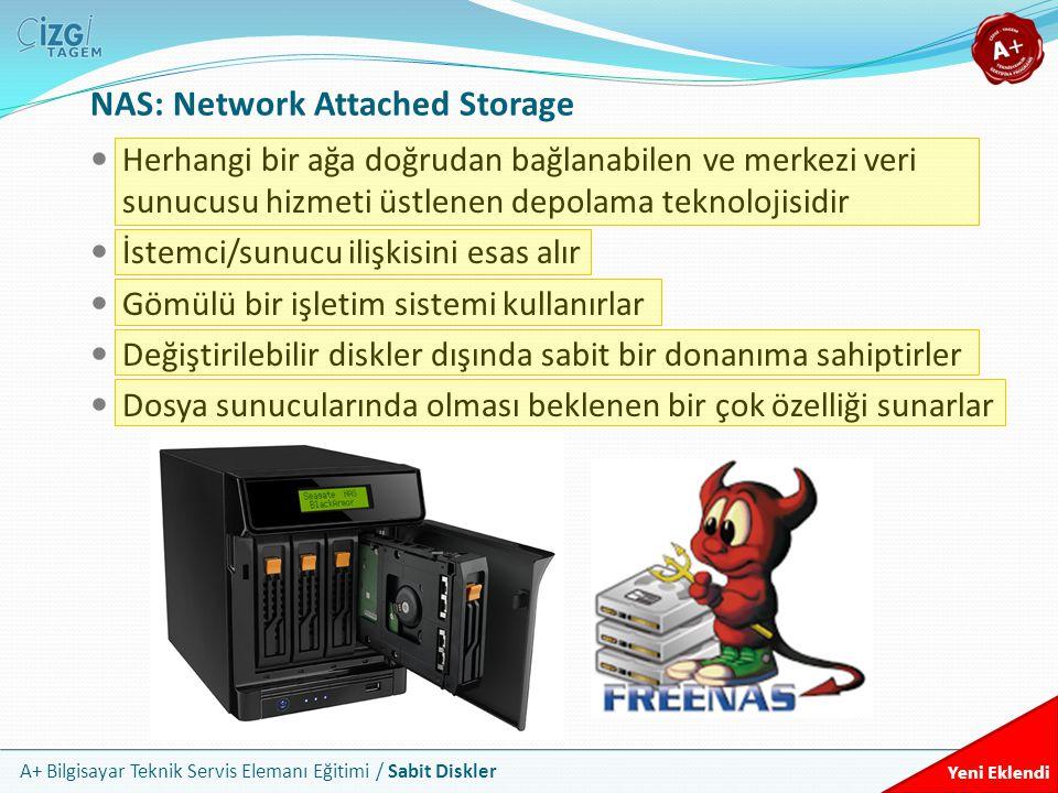 A+ Bilgisayar Teknik Servis Elemanı Eğitimi / Sabit Diskler NAS: Network Attached Storage Herhangi bir ağa doğrudan bağlanabilen ve merkezi veri sunuc