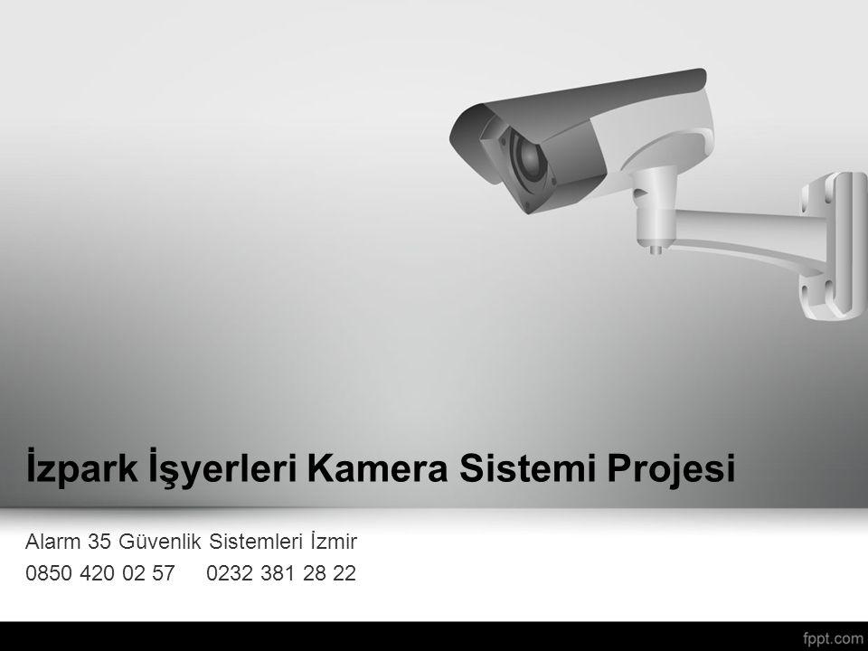 İzpark İşyerleri Kamera Sistemi Projesi Alarm 35 Güvenlik Sistemleri İzmir 0850 420 02 57 0232 381 28 22