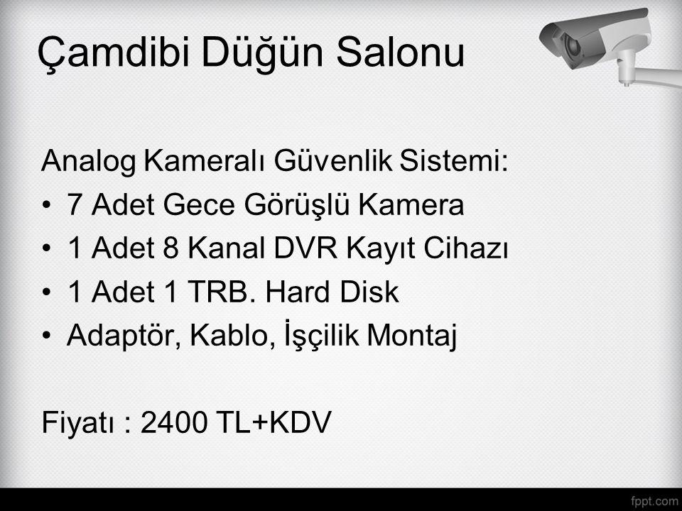 Analog Kameralı Güvenlik Sistemi: 7 Adet Gece Görüşlü Kamera 1 Adet 8 Kanal DVR Kayıt Cihazı 1 Adet 1 TRB. Hard Disk Adaptör, Kablo, İşçilik Montaj Fi