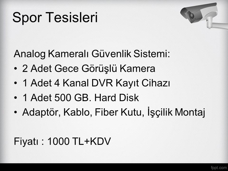 Analog Kameralı Güvenlik Sistemi: 2 Adet Gece Görüşlü Kamera 1 Adet 4 Kanal DVR Kayıt Cihazı 1 Adet 500 GB. Hard Disk Adaptör, Kablo, Fiber Kutu, İşçi