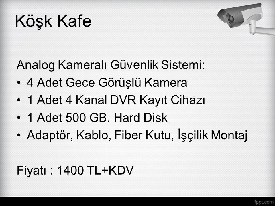 Analog Kameralı Güvenlik Sistemi: 4 Adet Gece Görüşlü Kamera 1 Adet 4 Kanal DVR Kayıt Cihazı 1 Adet 500 GB. Hard Disk Adaptör, Kablo, Fiber Kutu, İşçi