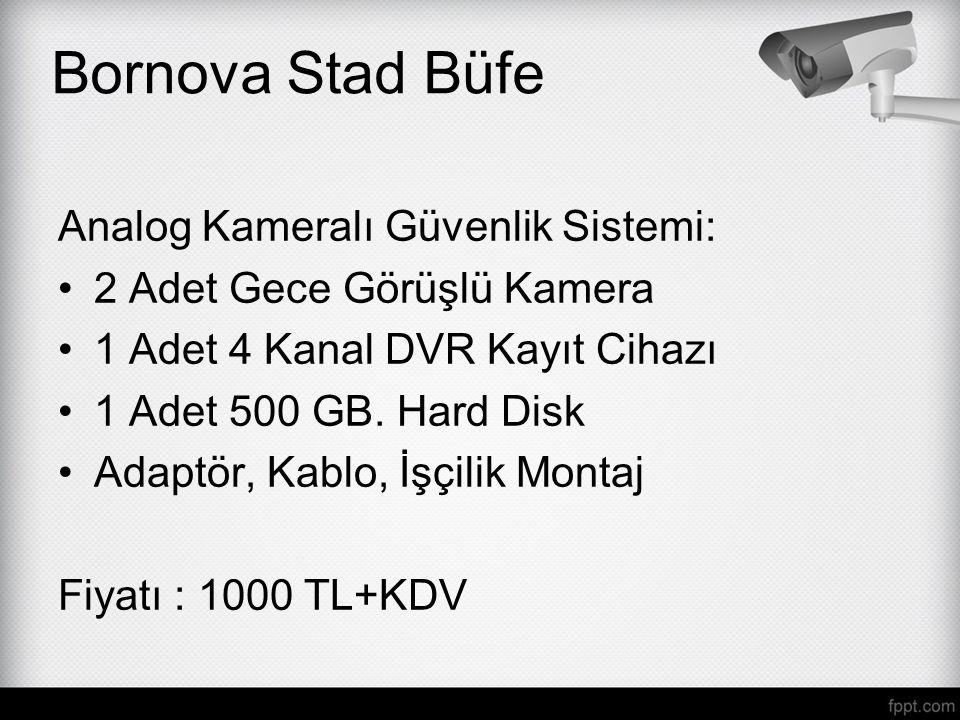 Analog Kameralı Güvenlik Sistemi: 2 Adet Gece Görüşlü Kamera 1 Adet 4 Kanal DVR Kayıt Cihazı 1 Adet 500 GB. Hard Disk Adaptör, Kablo, İşçilik Montaj F