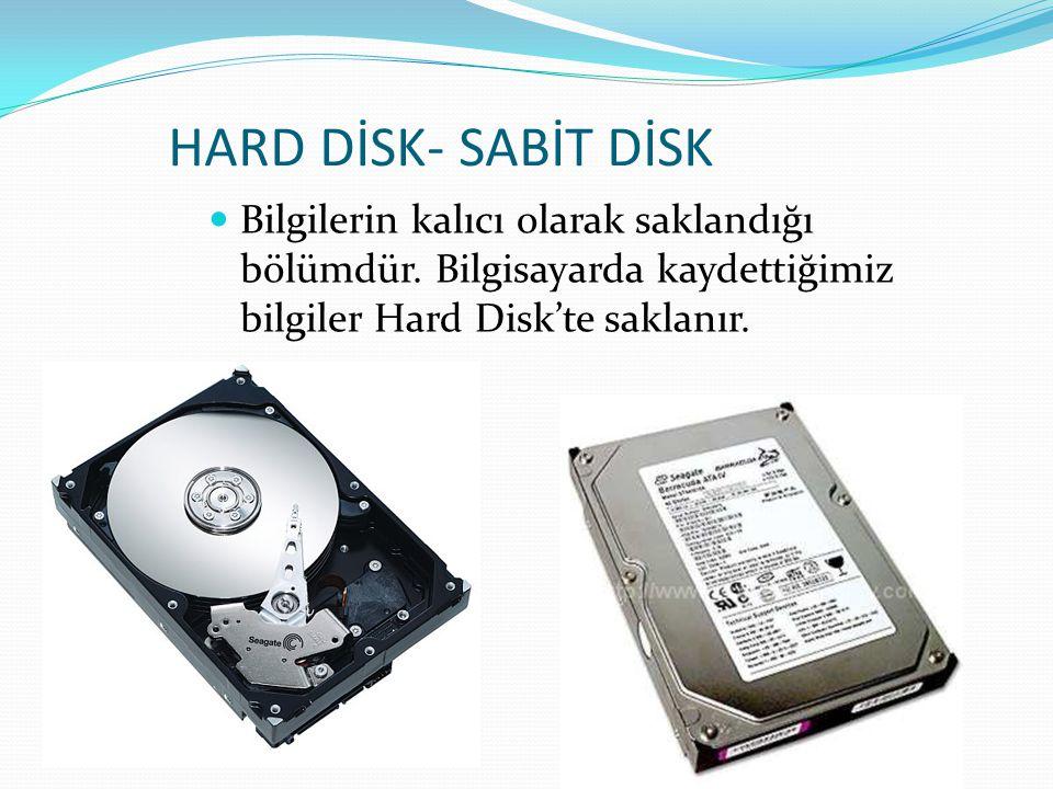 HARD DİSK- SABİT DİSK Bilgilerin kalıcı olarak saklandığı bölümdür. Bilgisayarda kaydettiğimiz bilgiler Hard Disk'te saklanır.
