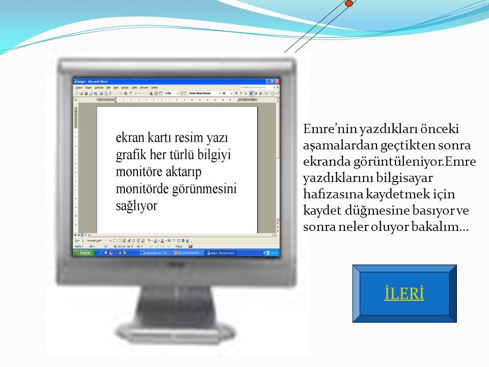 Emre'nin yazdıkları önceki aşamalardan geçtikten sonra ekranda görüntüleniyor.Emre yazdıklarını bilgisayar hafızasına kaydetmek için kaydet düğmesine
