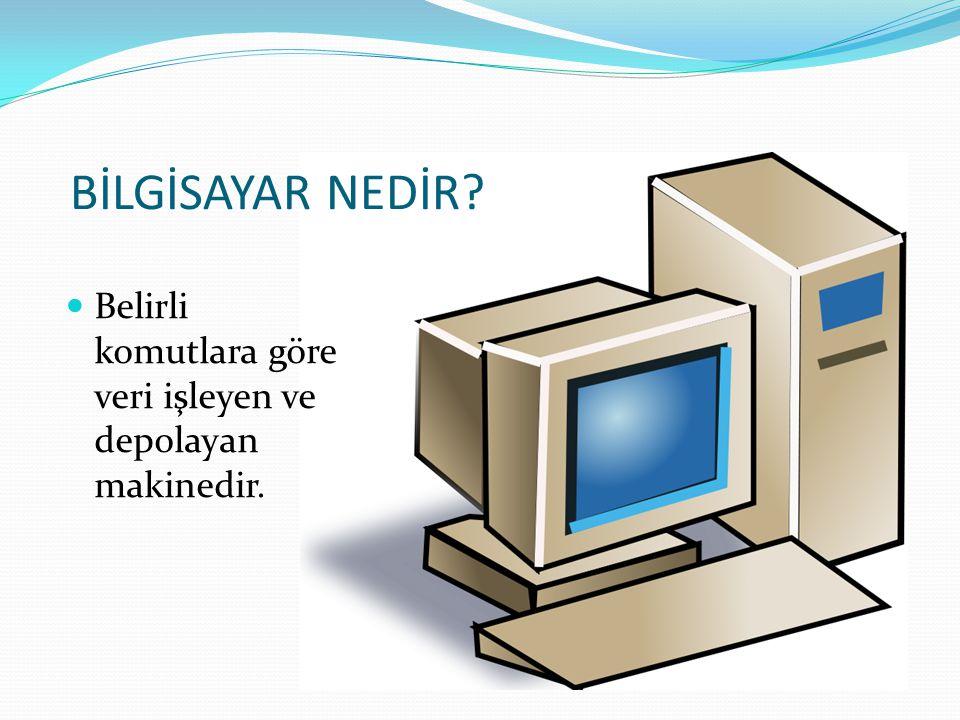 Belirli komutlara göre veri işleyen ve depolayan makinedir.